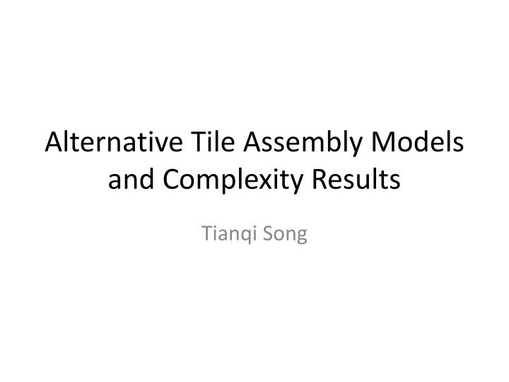 alternative tile assembly models and complexity results n.