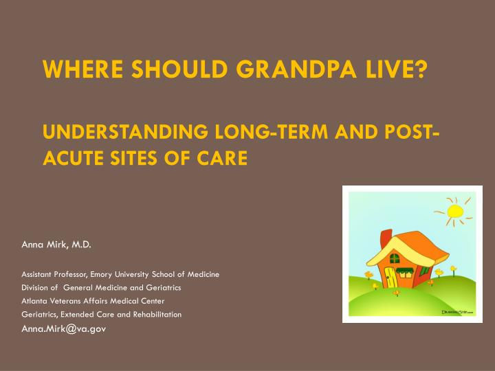 where should grandpa live understanding long term and post acute sites of care n.