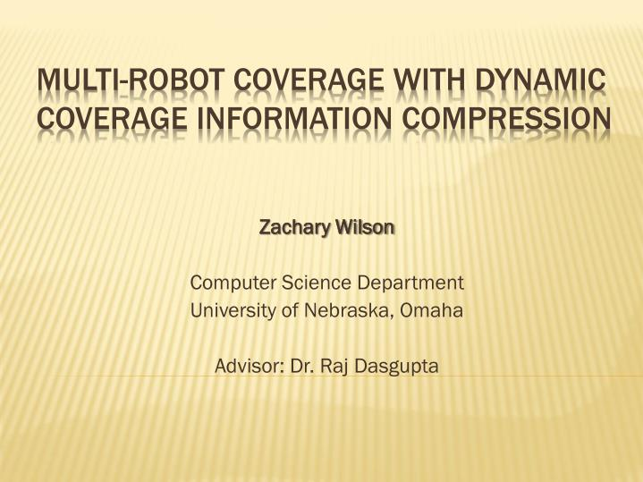 zachary wilson computer science department university of nebraska omaha advisor dr raj dasgupta n.