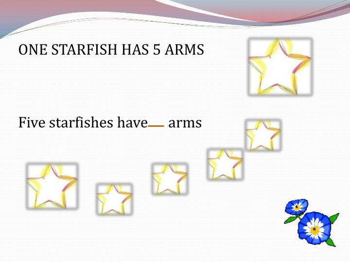ONE STARFISH HAS 5 ARMS