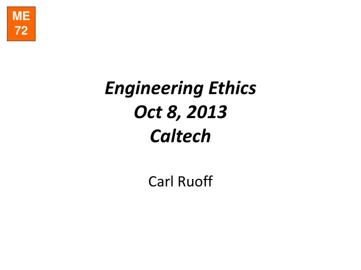 engineering ethics oct 8 2013 caltech carl ruoff n.