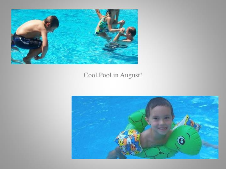 Cool Pool in August!