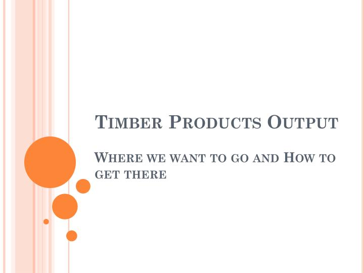 timber products output where we want to go and how to get there n.