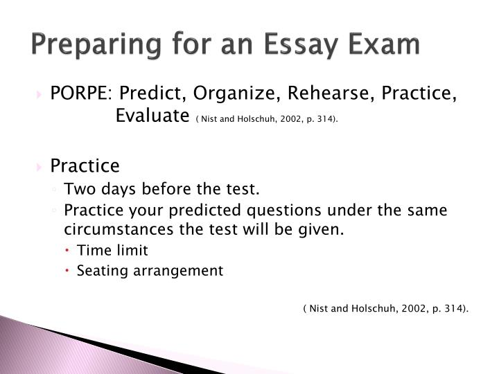 prepare for essay test Before the exam: prepare and practice writing a good essay requires synthesis of material that cannot be done in the 20-30 minutes you have during the exam in the days before the exam, you should.