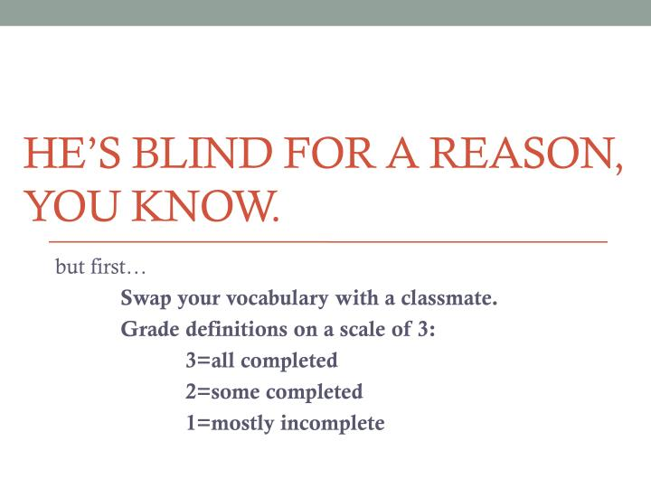 he s blind for a reason you know n.