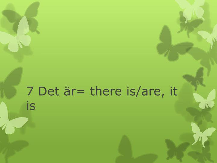 7 det r there is are it is n.