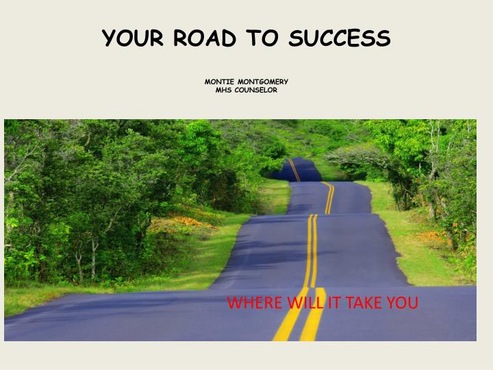 your road to success montie montgomery mhs counselor n.