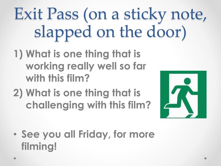 Exit Pass (on a sticky note, slapped on the door)