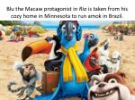 blu the macaw protagonist in rio is taken from his cozy home in minnesota to run amok in brazil