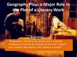 geography plays a major role in the plot of a literary work2