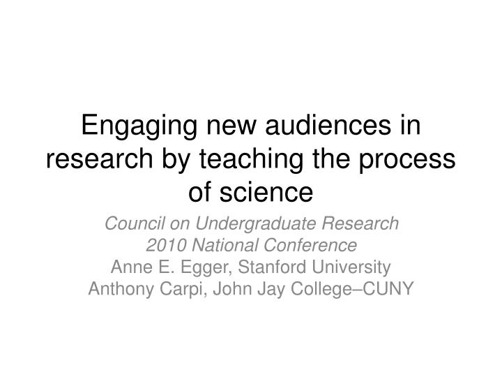 engaging new audiences in research by teaching the process of science n.
