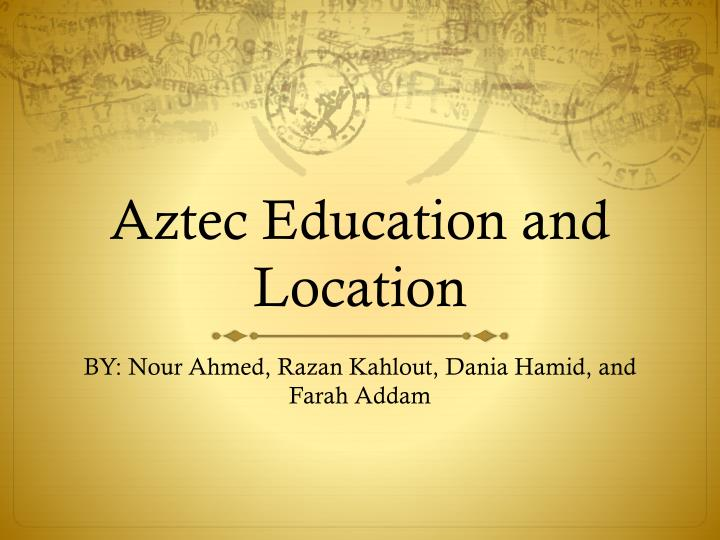 aztec education and location n.