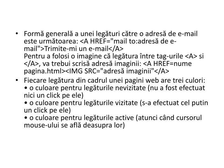 """Formă generală a unei legături către o adresă de e-mail este următoarea: <A HREF=""""mail"""