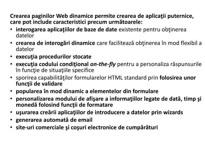 Crearea paginilor Web dinamice permite crearea de aplicaţii puternice, care pot include caracterist...