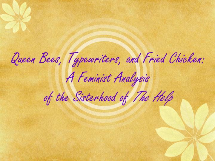 queen bees typewriters and fried chicken a feminist analysis of the sisterhood of the help n.