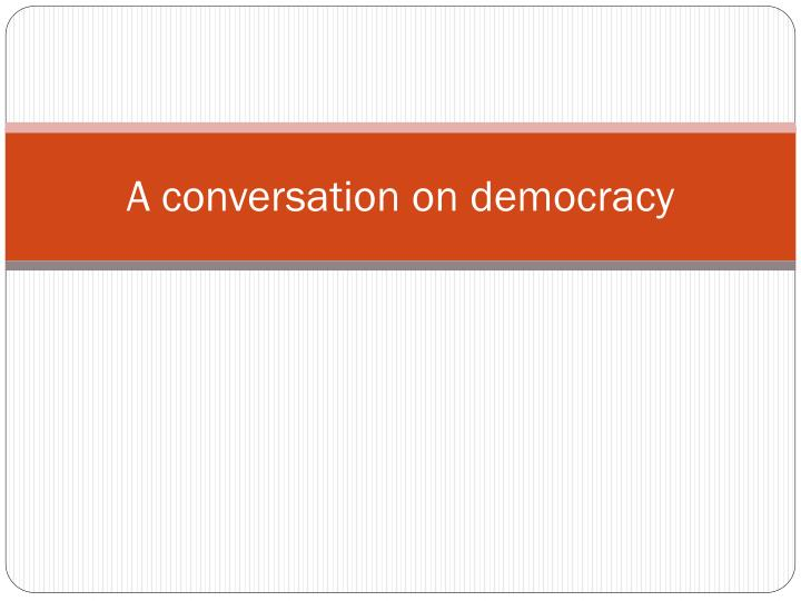 a conversation on democracy n.