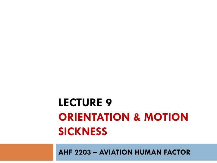 lecture 9 orientation motion sickness n.