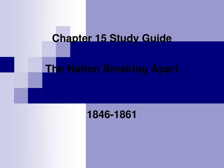 chapter 15 study guide the nation breaking apart 1846 1861 n.
