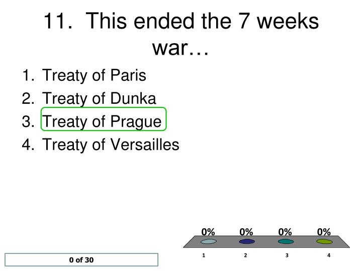 11.  This ended the 7 weeks war…