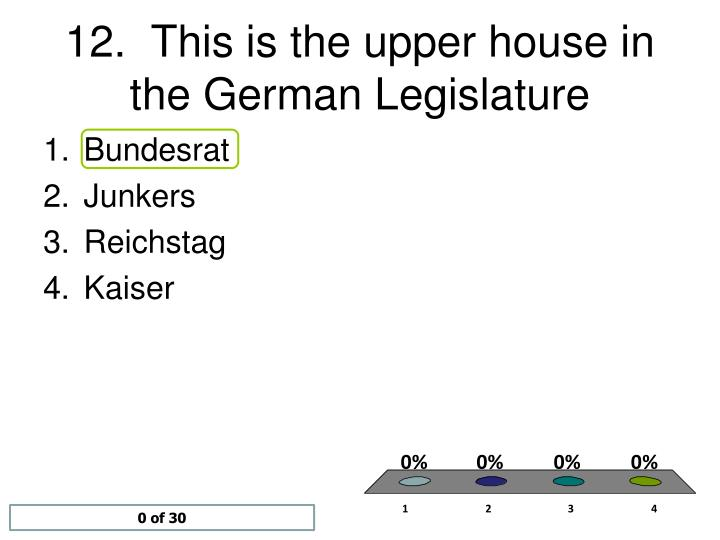 12.  This is the upper house in the German Legislature
