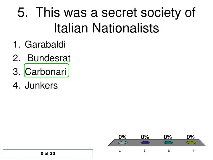 5.  This was a secret society of Italian Nationalists