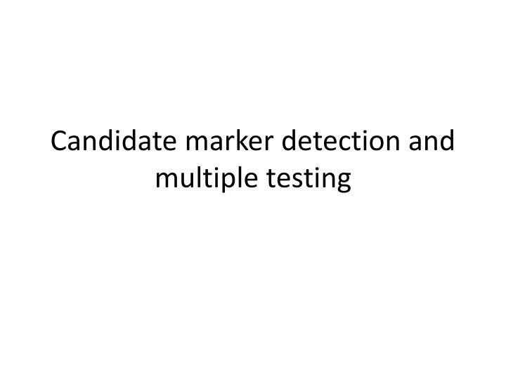 candidate marker detection and multiple testing