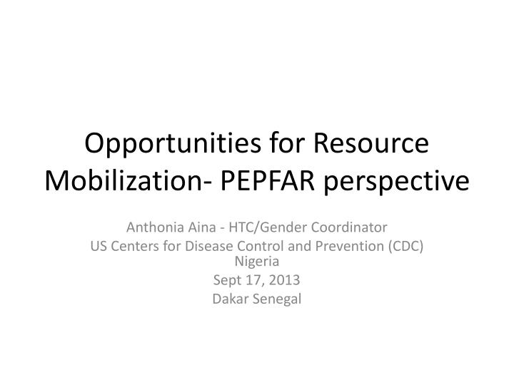 opportunities for resource mobilization pepfar perspective n.