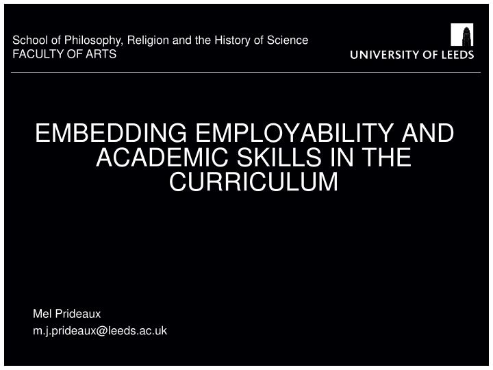 embedding employability and academic skills in the curriculum mel prideaux m j prideaux@leeds ac uk n.