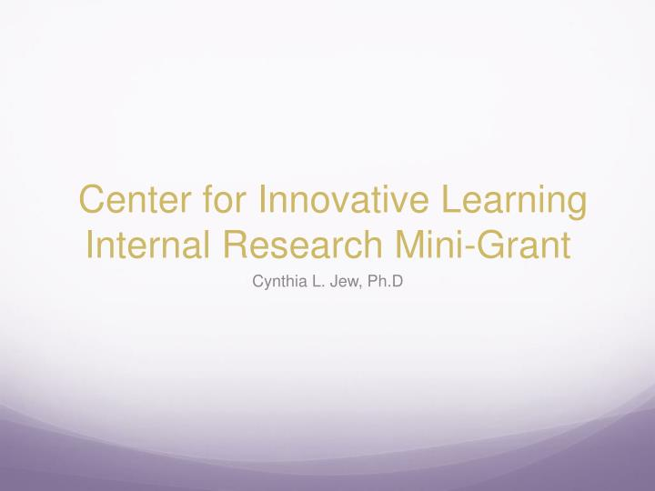 center for innovative learning internal research mini grant n.