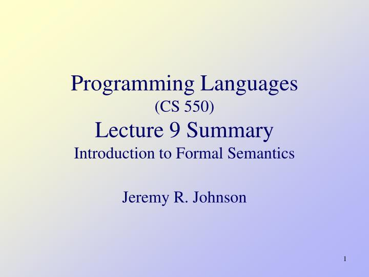 programming languages cs 550 lecture 9 summary i ntroduction to formal semantics n.