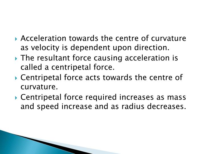 Acceleration towards the centre of curvature as velocity is dependent upon direction.