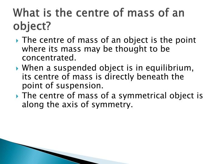 What is the centre of mass of an object?