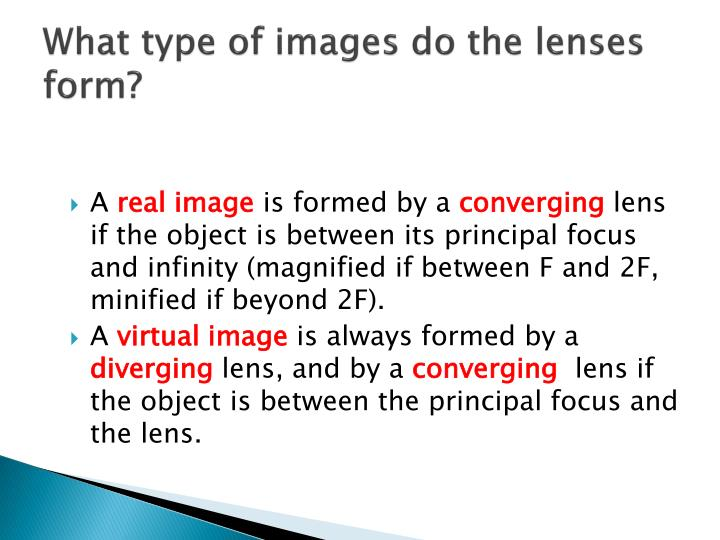 What type of images do the lenses form?