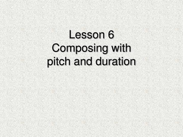 lesson 6 composing with pitch and duration n.