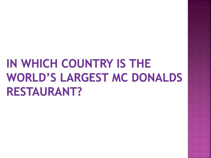 In which country is the world's largest Mc