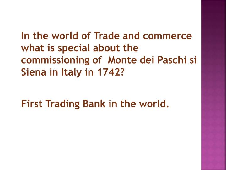 In the world of Trade and commerce what is special about the commissioning of  Monte