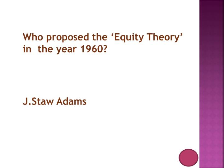 Who proposed the 'Equity Theory' in  the year 1960?