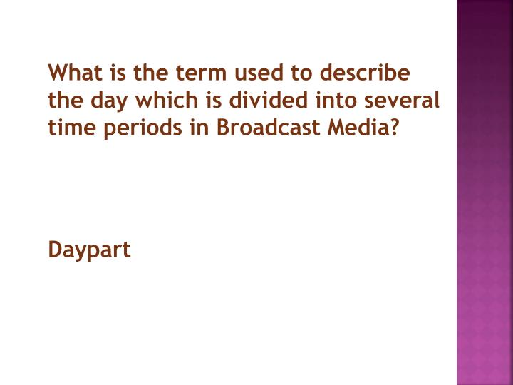 What is the term used to describe the day which is divided into several time periods in Broadcast Media?