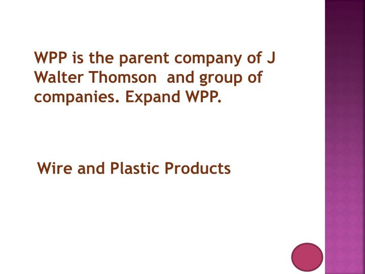 WPP is the parent company of J Walter Thomson  and group of companies. Expand WPP.