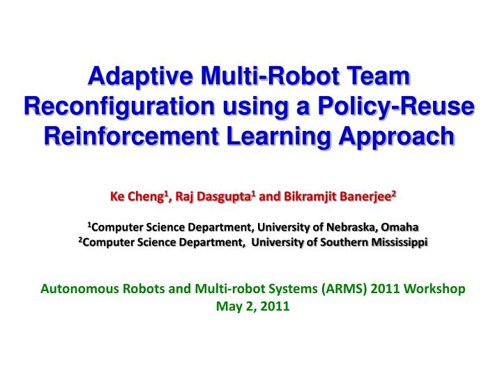 Adaptive multi robot team reconfiguration using a policy reuse reinforcement learning approach