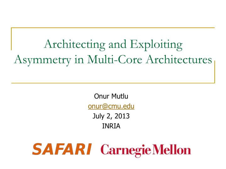 architecting and exploiting asymmetry in multi core architectures n.