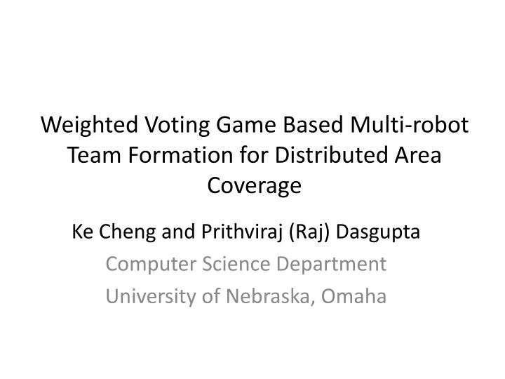 Weighted voting game based multi robot team formation for distributed area coverage
