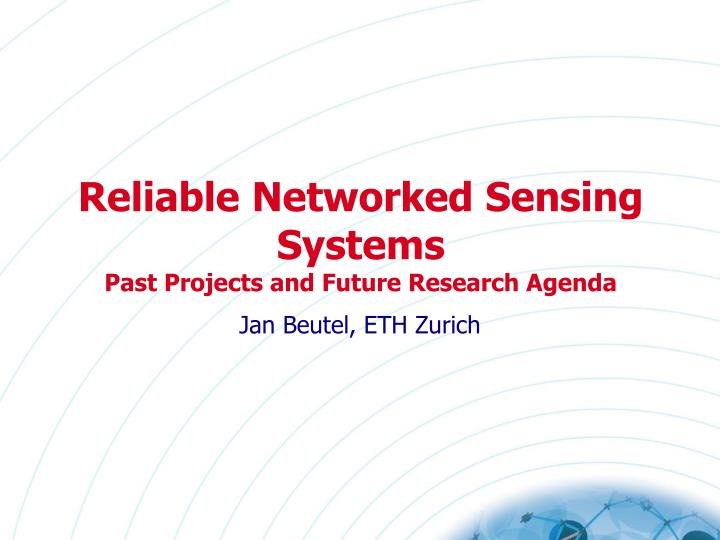 reliable networked sensing systems past projects and future research agenda n.