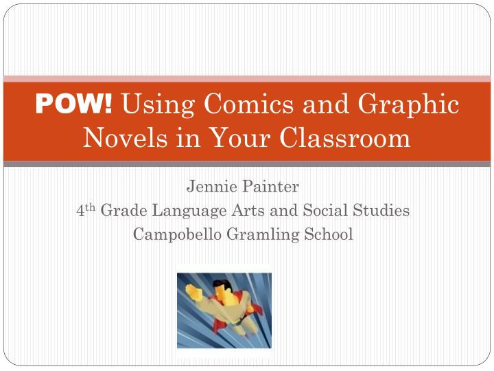 pow using comics and graphic novels in your classroom n.