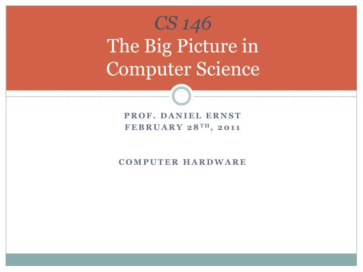 cs 146 the big picture in computer science n.