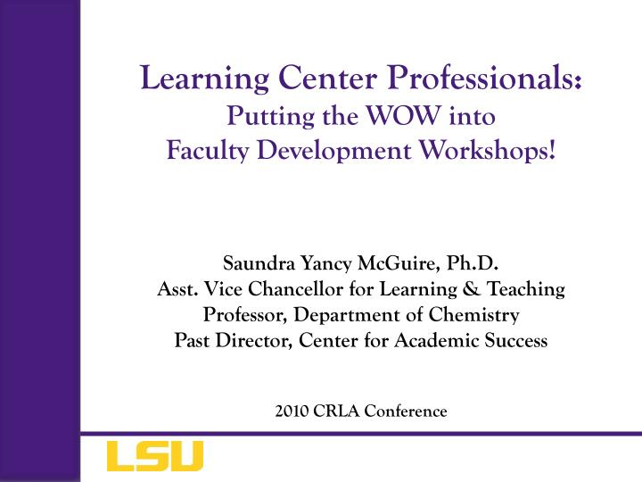 learning center professionals putting the wow into faculty development workshops n.