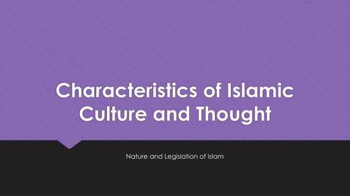 characteristics of islamic culture and thought n.