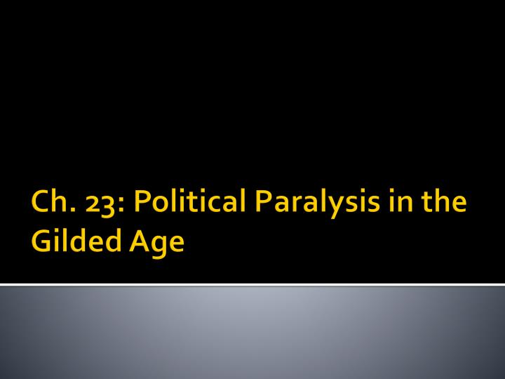ch 23 political paralysis in the gilded age n.