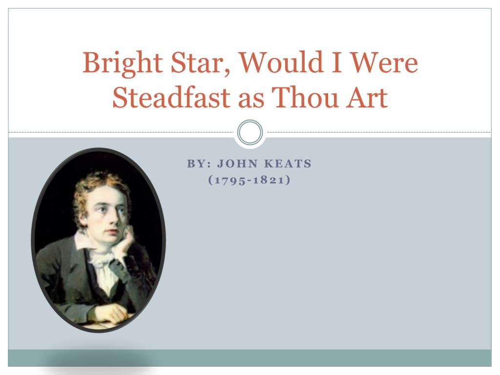 Ppt Bright Star Would I Were Steadfast A Thou Art Powerpoint Presentation Id 2023763 John Keat Sparknotes