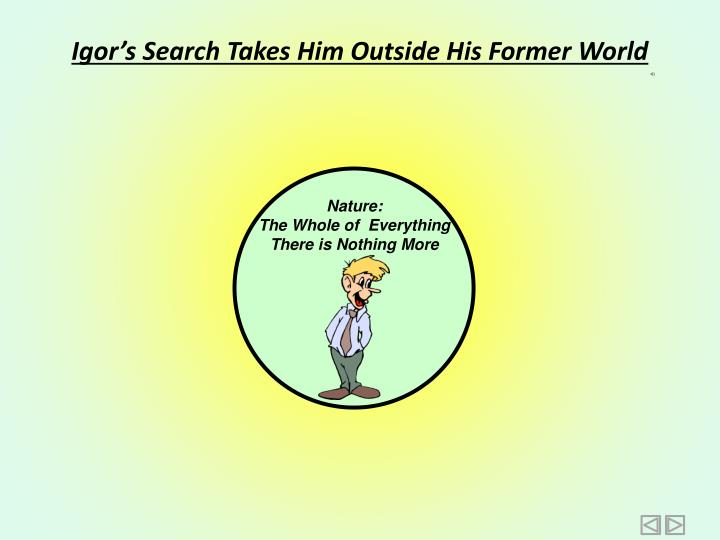 Igor's Search Takes Him Outside His Former World